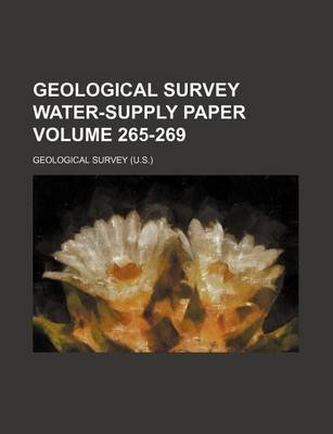 Geological Survey Water-Supply Paper Volume 265-269 (Paperback): Geological Survey