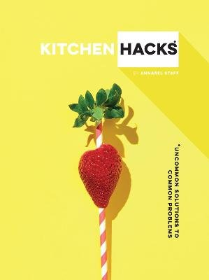 Kitchen Hacks - Uncommon solutions to common problems (Hardcover): Annabel Staff