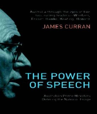 Power of Speech - Australian Prime Ministers Defining the National Image (Paperback, 2nd New edition): James Curran, Paul Kelly