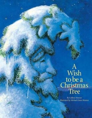A Wish to Be a Christmas Tree (Electronic book text): Colleen Monroe