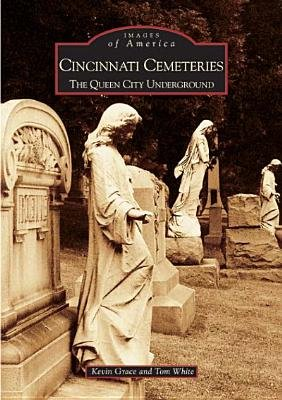 Cincinnati Cemeteries: - The Queen City Underground (Paperback): Kevin Grace, Tom White