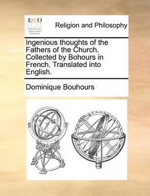 Ingenious Thoughts of the Fathers of the Church. Collected by Bohours in French. Translated Into English. (Paperback):...