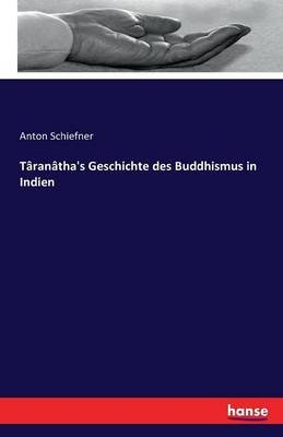 Taranatha's Geschichte Des Buddhismus in Indien (German, Paperback): Anton Schiefner