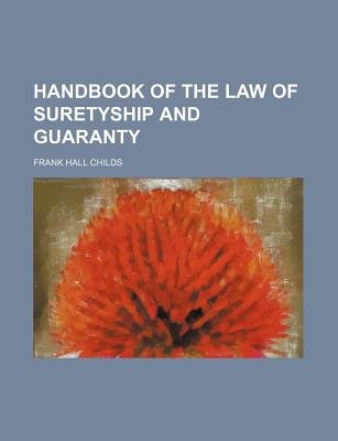Handbook of the Law of Suretyship and Guaranty (Paperback): Frank Hall Childs