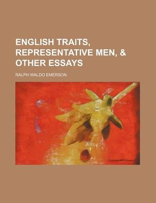 English Traits, Representative Men, & Other Essays (Paperback): Ralph Waldo Emerson
