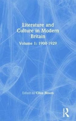 Literature and Culture in Modern Britain - Volume 1: 1900-1929 (Paperback): Clive Bloom