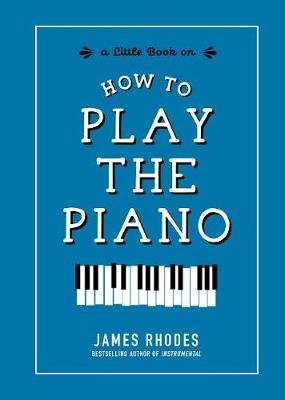 How to Play the Piano (Hardcover): James Rhodes