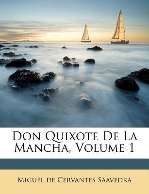 Don Quixote de La Mancha, Volume 1 (Paperback): Miguel De Cervantes Saavedra