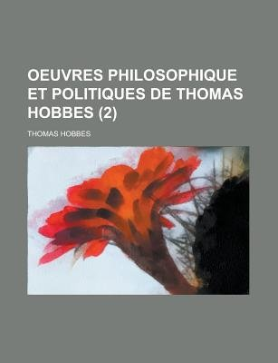Oeuvres Philosophique Et Politiques de Thomas Hobbes (2 ) (English, French, Paperback): Presbyterian Church in the Meeting,...