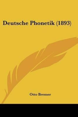 Deutsche Phonetik (1893) (English, German, Paperback): Otto Bremer