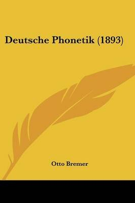 Deutsche Phonetik (1893) (English, German, Paperback): Otto Bremer