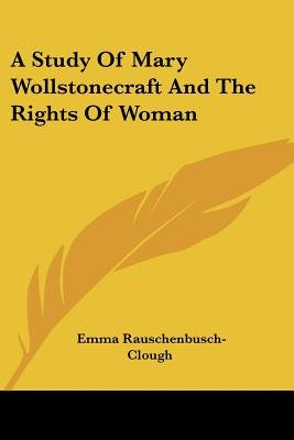 A Study of Mary Wollstonecraft and the Rights of Woman (Paperback): Emma Rauschenbusch-Clough