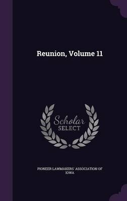 Reunion, Volume 11 (Hardcover): Pioneer Lawmakers' Association of Iowa