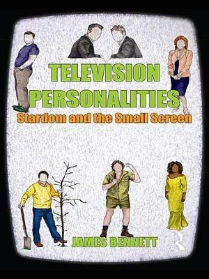 Television Personalities - Stardom and the Small Screen (Electronic book text): James Bennett