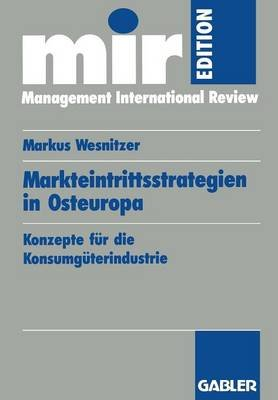 Markteintrittsstrategien in Osteuropa - Konzepte Fur Die Konsumguterindustrie (German, Paperback, 1993 ed.): Markus Wesnitzer