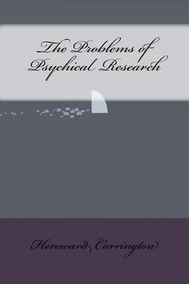 The Problems of Psychical Research (Paperback): Hereward Carrington