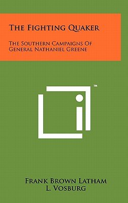 The Fighting Quaker - The Southern Campaigns of General Nathaniel Greene (Hardcover): Frank Brown Latham