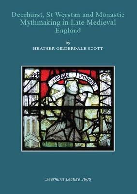 Deerhurst, St Werstan and Monastic Mythmaking in Late Medieval England (Paperback): Heather Gilderdale Scott