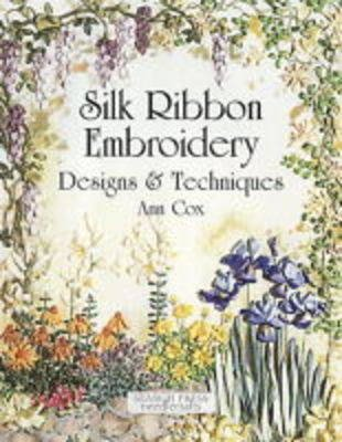 Silk Ribbon Embroidery Designs And Techniques Paperback Ann Cox