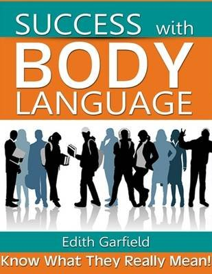 Success With Body Language - Know What They Really Mean! (Electronic book text): Edith Garfield