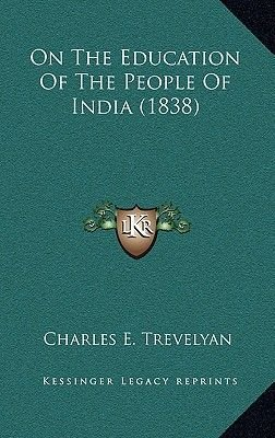 On the Education of the People of India (1838) (Hardcover): Charles E. Trevelyan