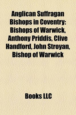 Anglican Suffragan Bishops in Coventry - Bishops of Warwick, Anthony Priddis, Clive Handford, John Stroyan, Bishop of Warwick...