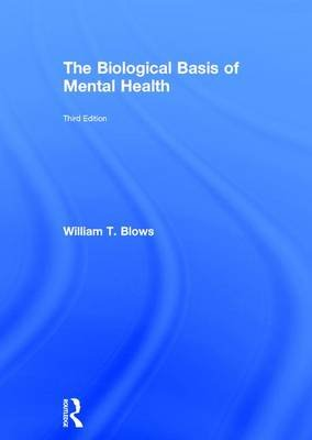 The Biological Basis of Mental Health (Hardcover, 3rd New edition): William T Blows