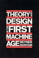 Theory and Design in the First Machine Age (Paperback): Reyner Banham