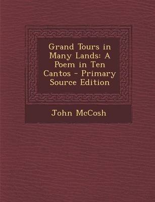 Grand Tours in Many Lands - A Poem in Ten Cantos - Primary Source Edition (Paperback): John McCosh
