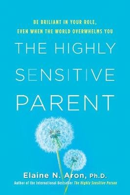 The Highly Sensitive Parent (Hardcover): Elaine N. Aron