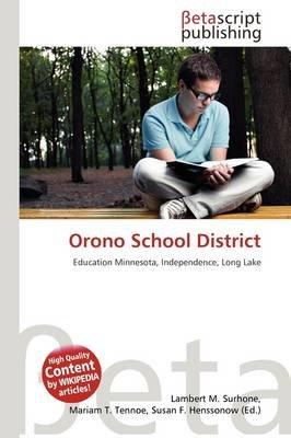 Orono School District (Paperback): Lambert M. Surhone, Mariam T. Tennoe, Susan F. Henssonow
