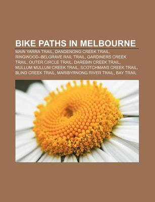 Bike Paths in Melbourne - Main Yarra Trail, Dandenong Creek Trail, Ringwood-Belgrave Rail Trail, Gardiners Creek Trail, Outer...