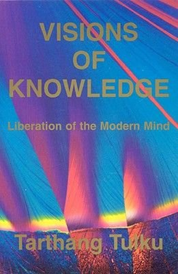 Visions of Knowledge - Liberation of the Modern Mind (Paperback): Tarthang Tulku