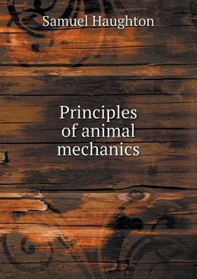 Principles of Animal Mechanics (Paperback): Samuel Haughton