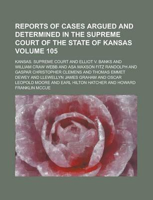Reports of Cases Argued and Determined in the Supreme Court of the State of Kansas Volume 105 (Paperback): Kansas Supreme Court