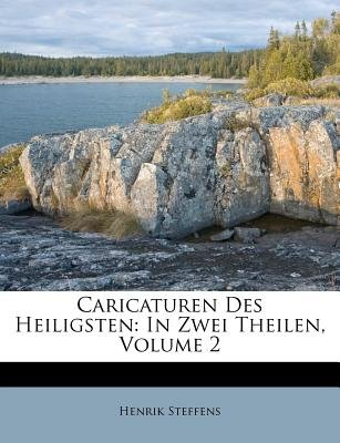 Caricaturen Des Heiligsten - In Zwei Theilen, Volume 2 (German, Paperback): Henrik Steffens