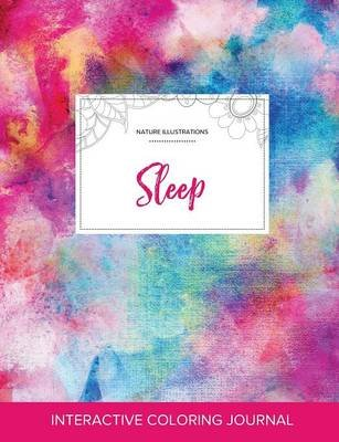 Adult Coloring Journal - Sleep (Nature Illustrations, Rainbow Canvas) (Paperback): Courtney Wegner
