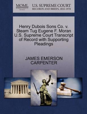 Henry DuBois Sons Co. V. Steam Tug Eugene F. Moran U.S. Supreme Court Transcript of Record with Supporting Pleadings...
