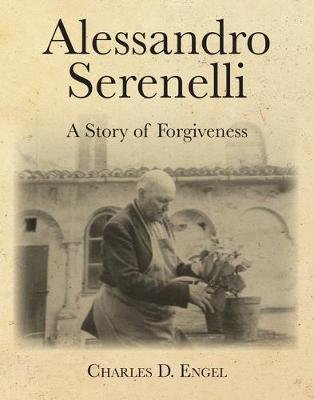Alessandro Serenelli - A Story of Forgiveness (Paperback): Charles D Engel