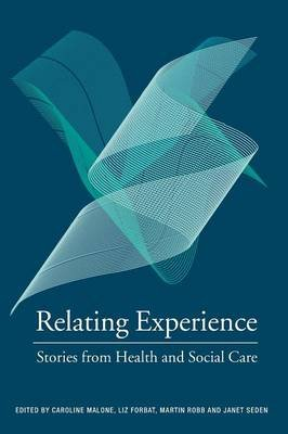 Relating Experience - Stories from Health and Social Care (Paperback, New): Caroline Malone, Liz Forbat, Martin Robb, Janet...