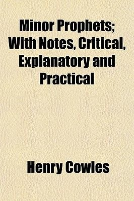 Minor Prophets; With Notes, Critical, Explanatory and Practical (Paperback): Henry Cowles