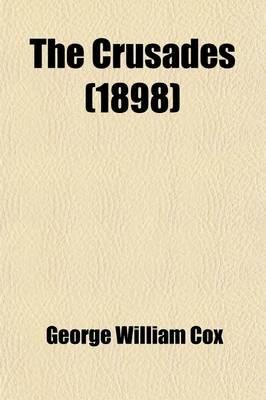 The Crusades (Paperback): George William Cox