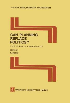 Can Planning Replace Politics? (Paperback): R. Bilski, I. Galnoor, D. Inbar