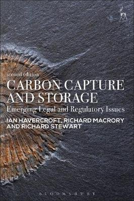 Carbon Capture and Storage - Emerging Legal and Regulatory Issues (Hardcover, 2nd Revised edition): Ian Havercroft, Richard...