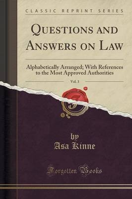 Questions and Answers on Law, Vol. 3 - Alphabetically Arranged; With References to the Most Approved Authorities (Classic...