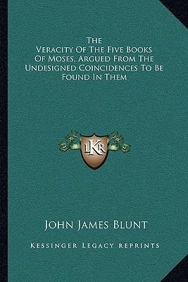 The Veracity of the Five Books of Moses, Argued from the Undesigned Coincidences to Be Found in Them (Paperback): John James...