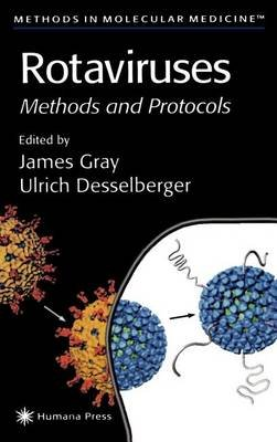 Rotaviruses: Methods and Protocols. Methods in Molecular Medicine, Volume 34. (Electronic book text): James Gray, Ulrich...