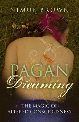 Pagan Dreaming - The Magic of Altered Consciousness (Paperback): Nimue Brown