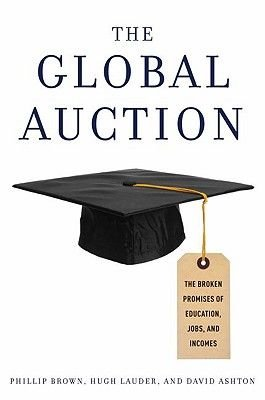 The Global Auction - The Broken Promises of Education, Jobs, and Incomes (Hardcover): Philip Brown, Hugh Lauder, David Ashton