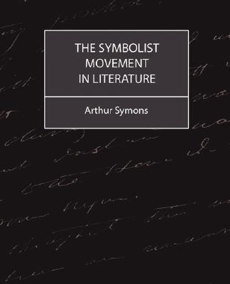 The Symbolist Movement in Literature (Paperback): Symons Arthur Symons, Arthur Symons
